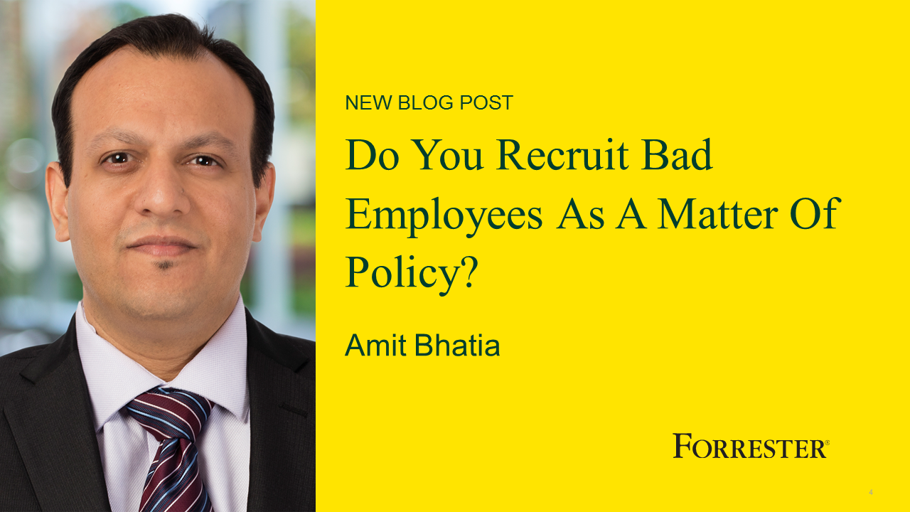 Do You Recruit Bad Employees As A Matter Of Policy?